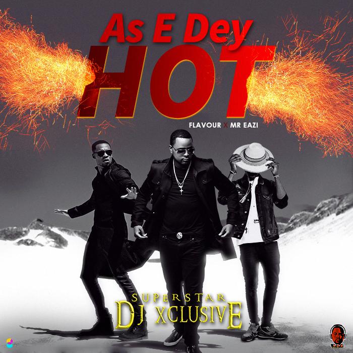 Video+Audio: DJ Xclusive Ft  Mr Eazi & Flavour – As E Dey