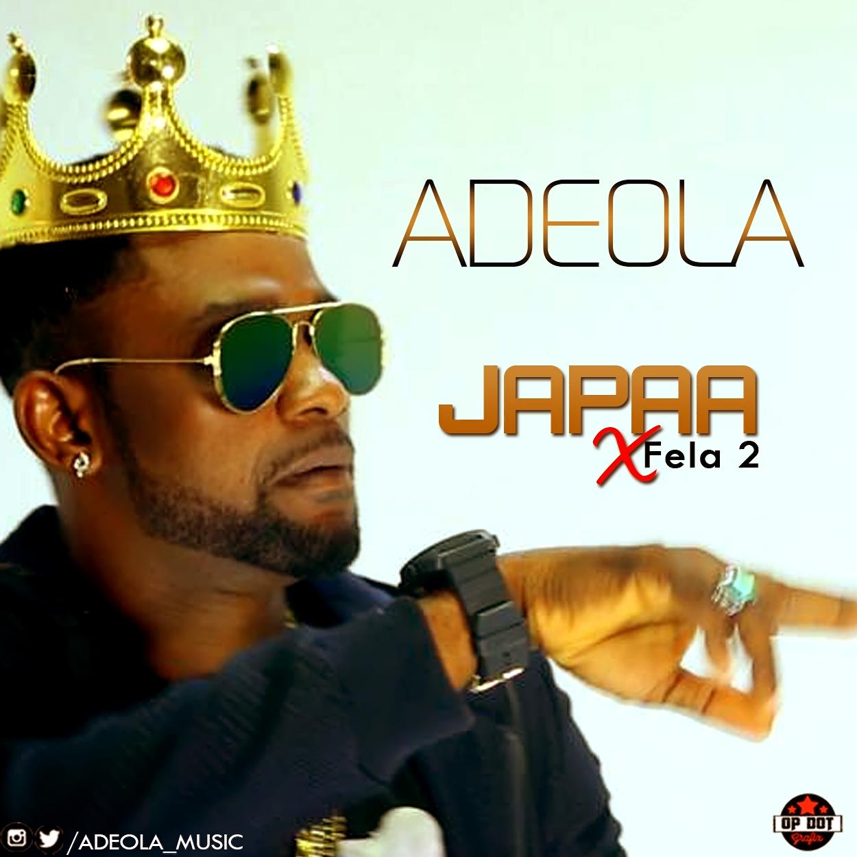 Music: Adeola Ft Fela 2 - Japaa | StreetLoaded