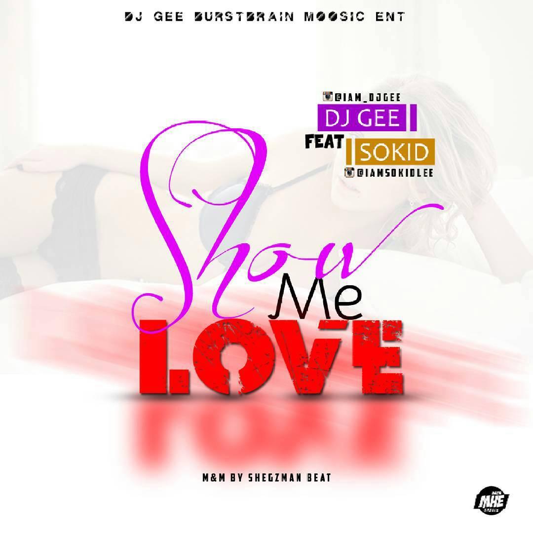 Music: DJ Gee Ft Sokid - Show Me Love | StreetLoaded