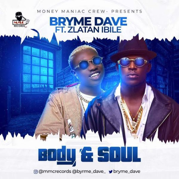 Music] Bryme Dave Ft  Zlatan Ibile – Body & Soul   StreetLoaded
