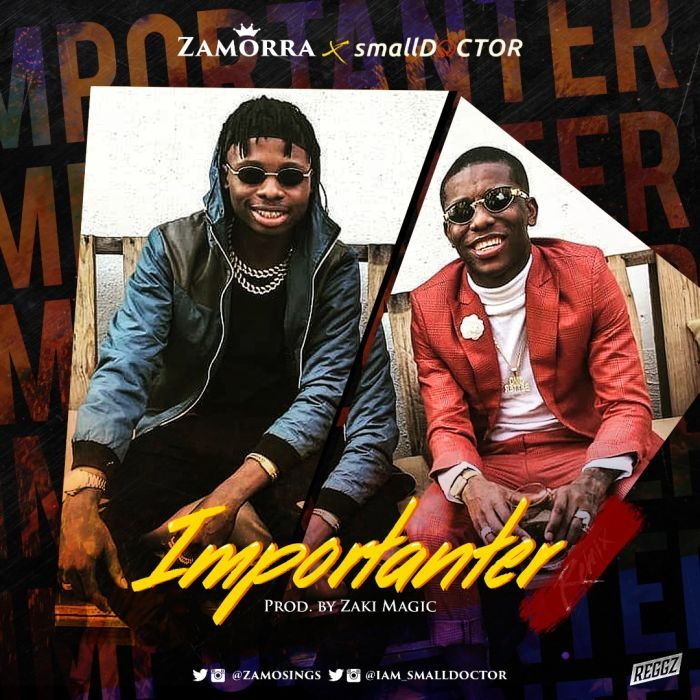 DOWNLOAD MP3: Zamorra ft  Small Doctor – Importanter (Remix)