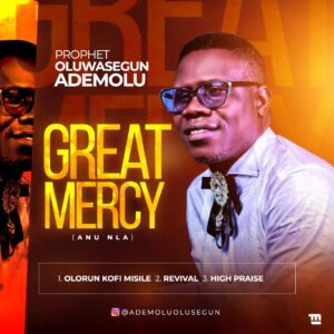 [Gospel Music] Prophet Olusegun Ademolu – Great Mercy (Anu Nla)