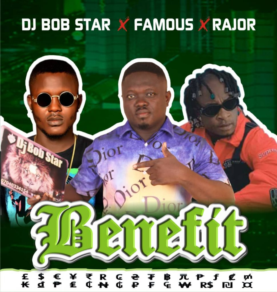 Dj Bob Star Ft. Razor & Famous Igboro - Benefit